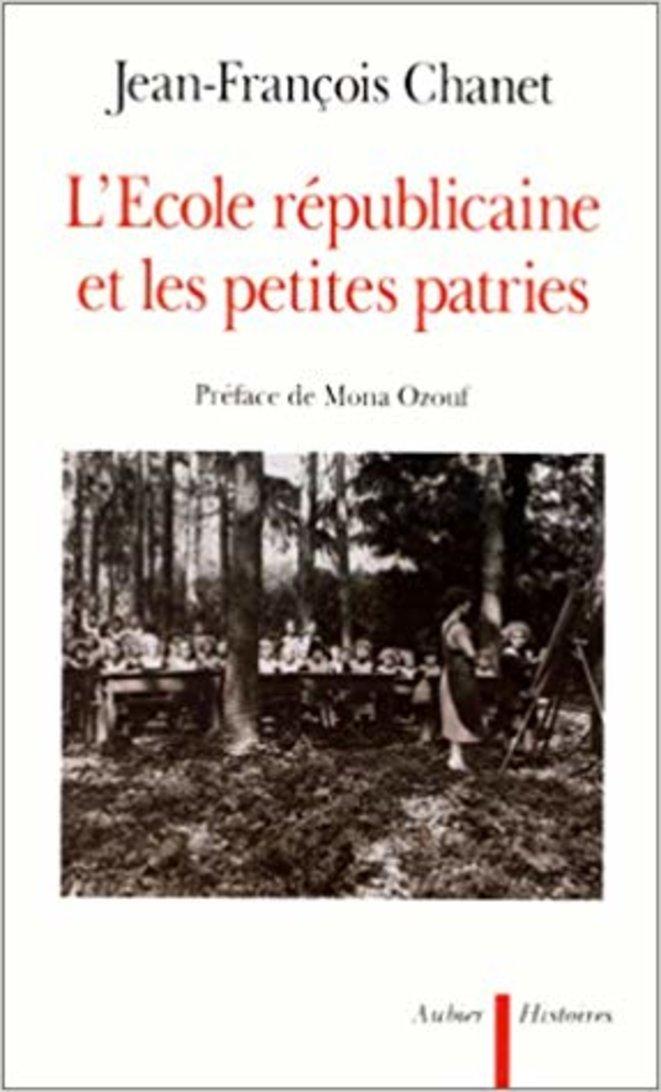 Jean-François Chanet - L'école Républicaine Et Les Petites Patries